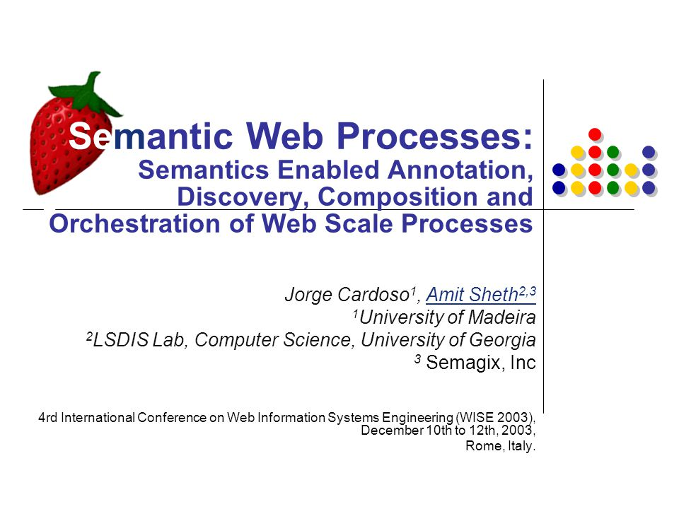 Semantic Web Processes: Semantics Enabled Annotation, Discovery, Composition and Orchestration of Web Scale Processes