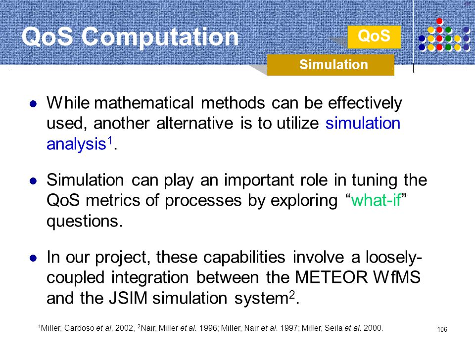 QoS Computation QoS. Simulation. While mathematical methods can be effectively used, another alternative is to utilize simulation analysis1.