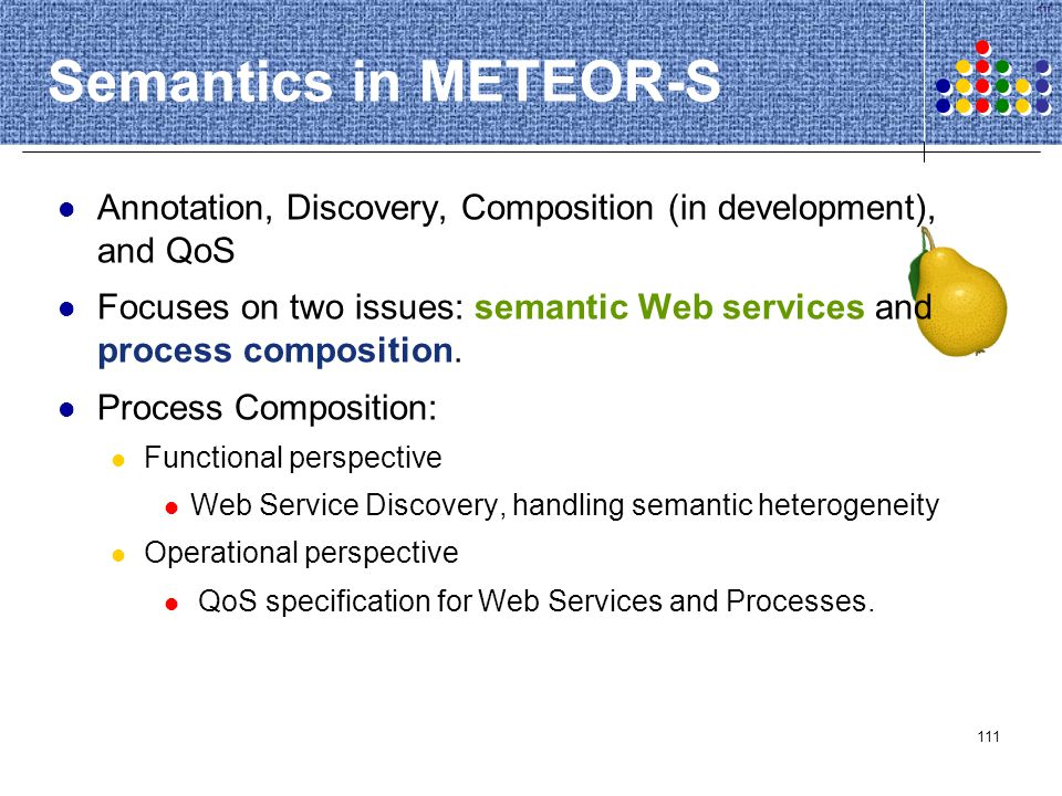 Semantics in METEOR-S Annotation, Discovery, Composition (in development), and QoS.