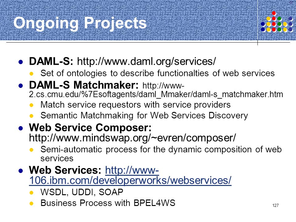 Ongoing Projects DAML-S: http://www.daml.org/services/