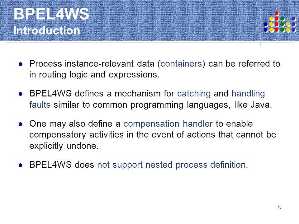 BPEL4WS Introduction Process instance-relevant data (containers) can be referred to in routing logic and expressions.