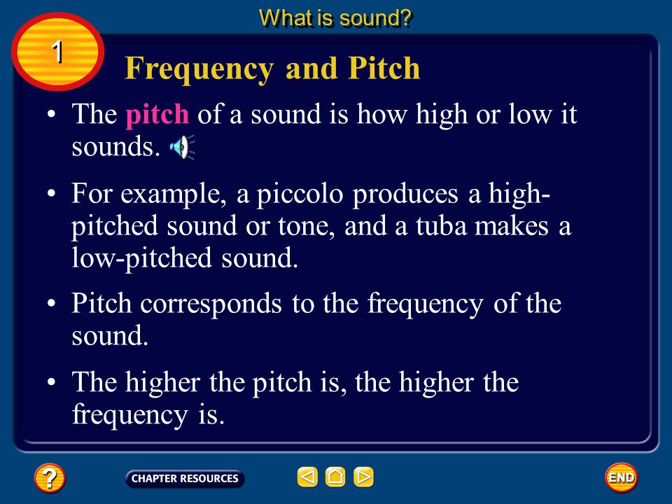 What is sound 1. Frequency and Pitch. The pitch of a sound is how high or low it sounds.