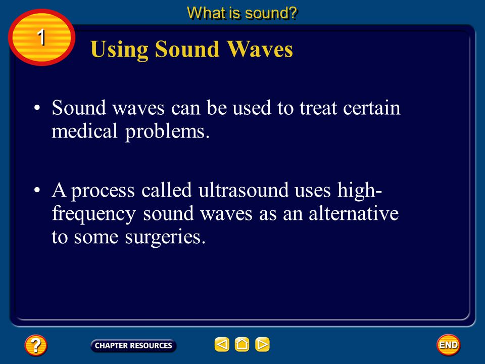 What is sound 1. Using Sound Waves. Sound waves can be used to treat certain medical problems.