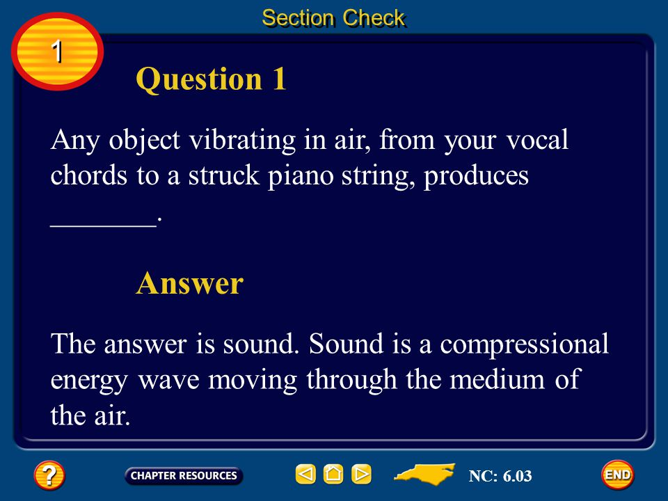 Section Check 1. Question 1. Any object vibrating in air, from your vocal chords to a struck piano string, produces _______.