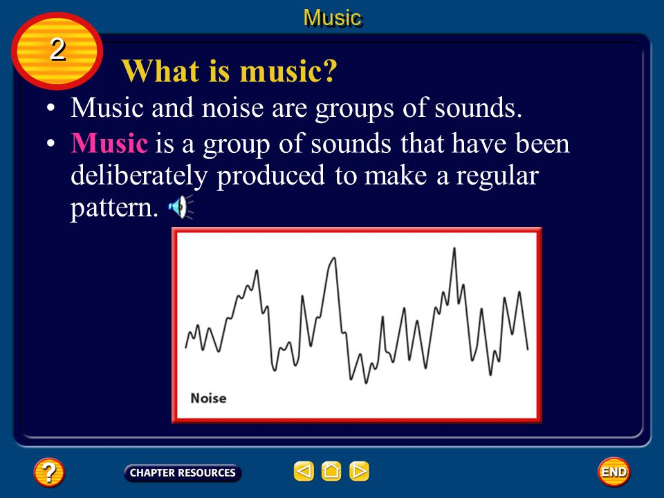 What is music 2 Music and noise are groups of sounds.