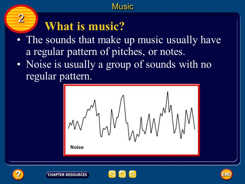 Music 2. What is music The sounds that make up music usually have a regular pattern of pitches, or notes.