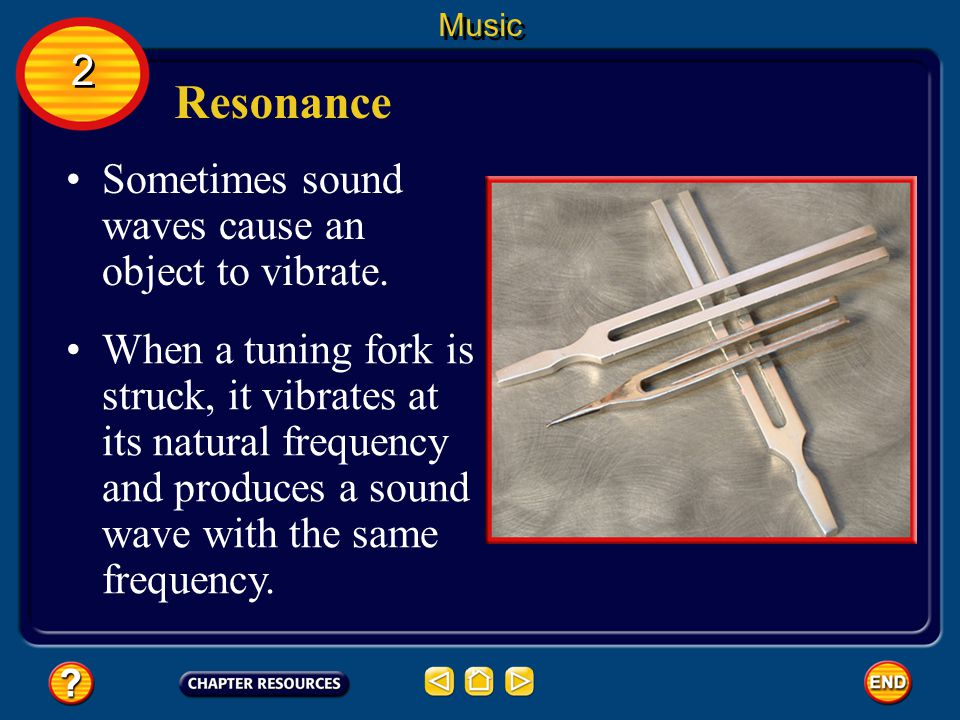 Resonance 2 Sometimes sound waves cause an object to vibrate.