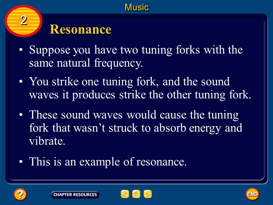 Music 2. Resonance. Suppose you have two tuning forks with the same natural frequency.