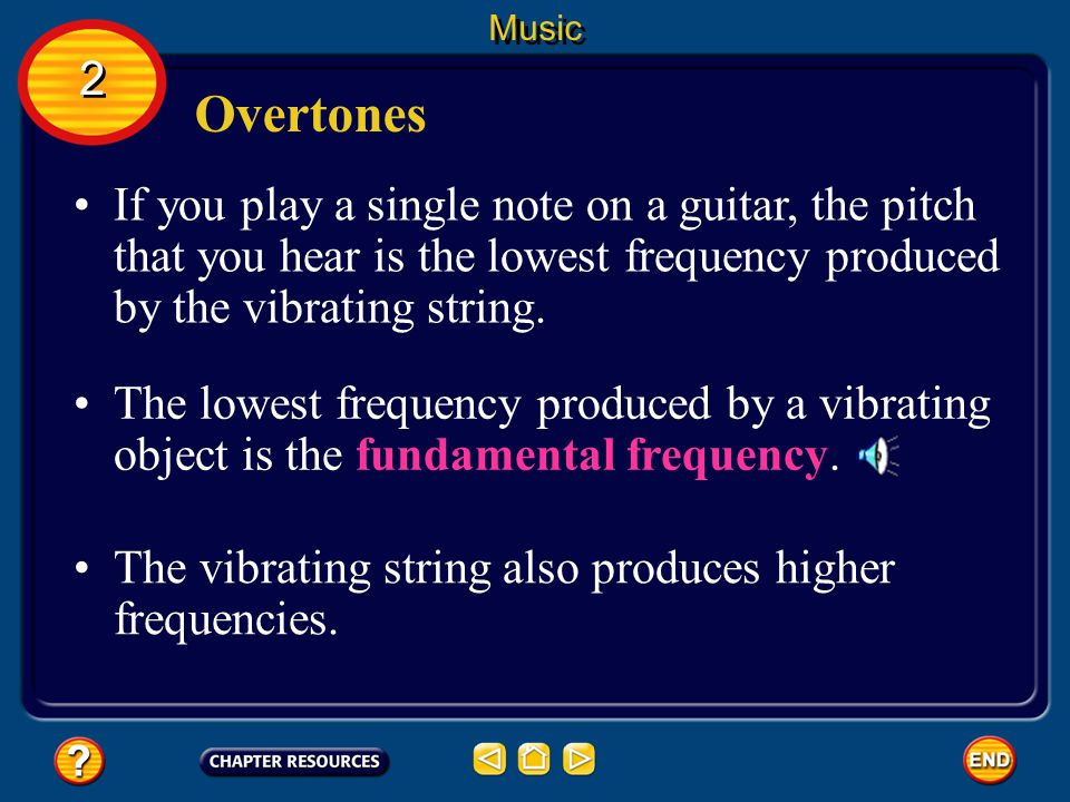 Music 2. Overtones. If you play a single note on a guitar, the pitch that you hear is the lowest frequency produced by the vibrating string.