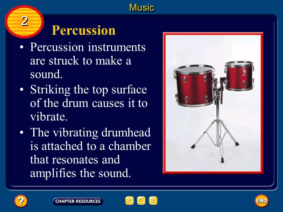 Percussion 2 Percussion instruments are struck to make a sound.