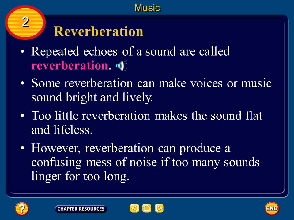 Reverberation 2 Repeated echoes of a sound are called reverberation.