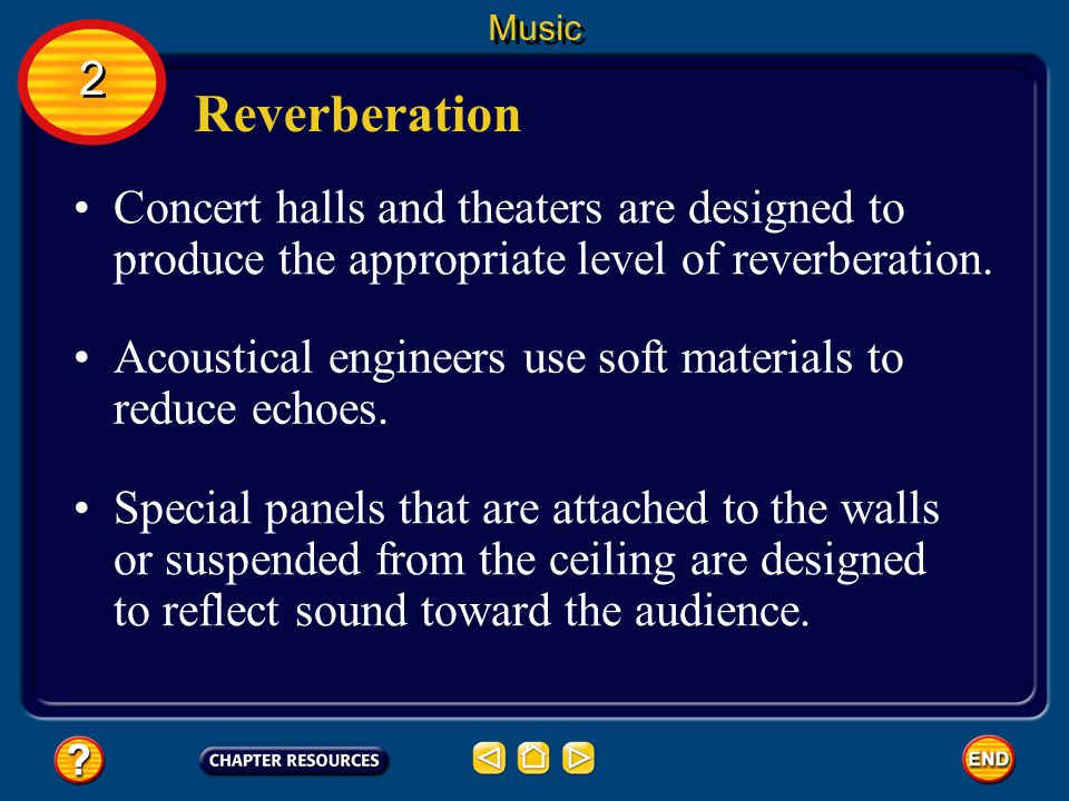 Music 2. Reverberation. Concert halls and theaters are designed to produce the appropriate level of reverberation.