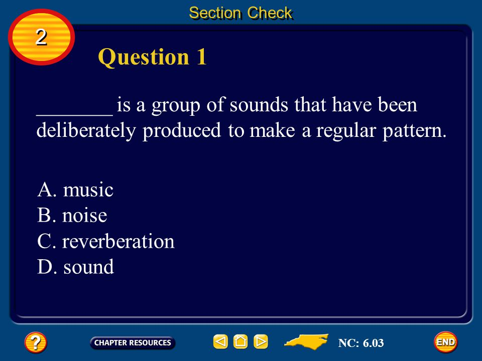 Section Check 2. Question 1. _______ is a group of sounds that have been deliberately produced to make a regular pattern.