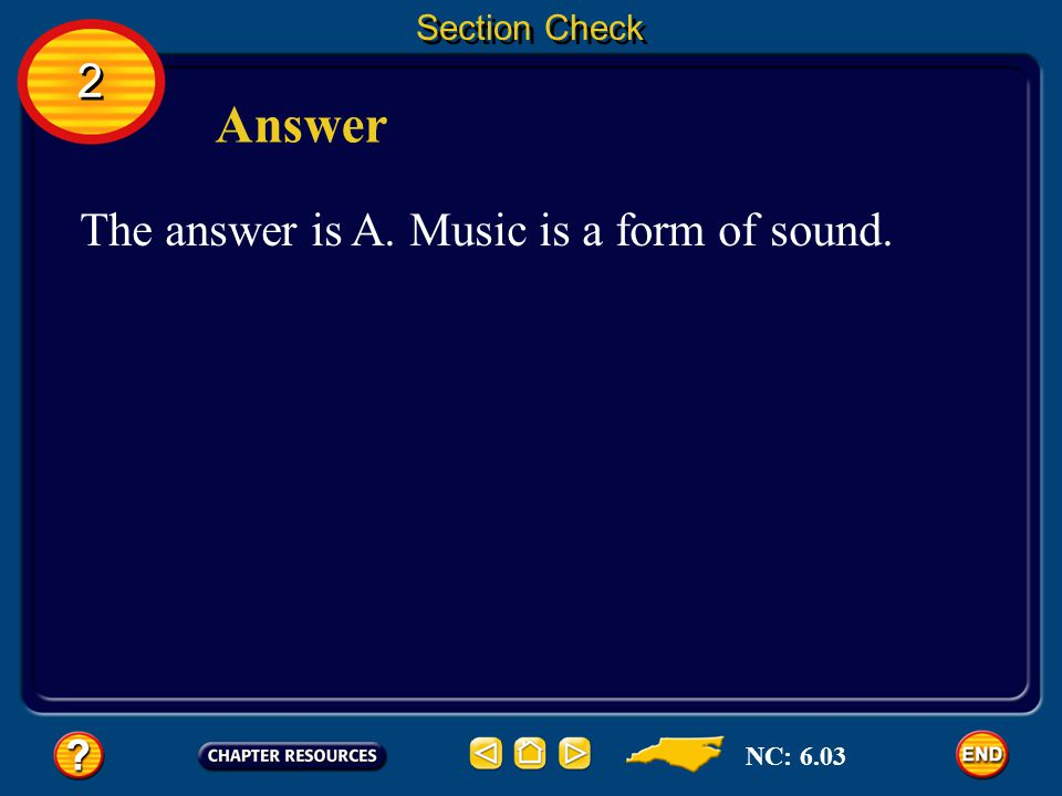 Answer 2 The answer is A. Music is a form of sound. Section Check