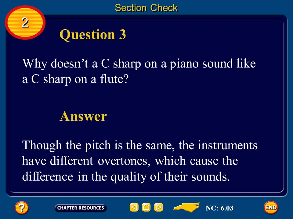 Section Check 2. Question 3. Why doesn't a C sharp on a piano sound like a C sharp on a flute Answer.