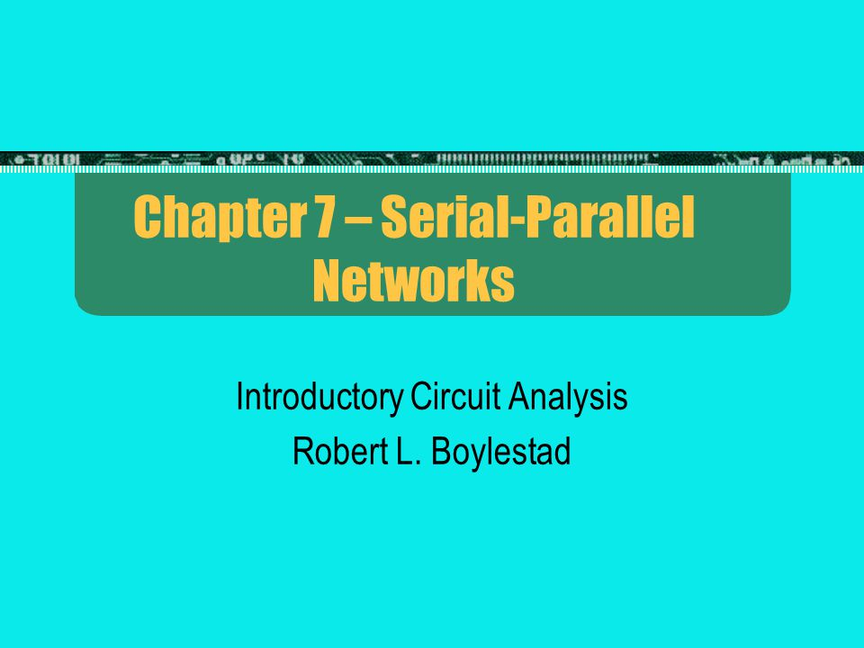 Chapter 7 – Serial-Parallel Networks
