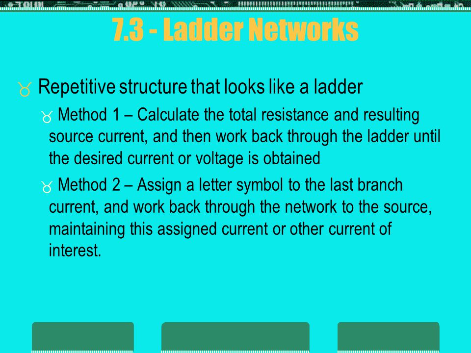 7.3 - Ladder Networks Repetitive structure that looks like a ladder
