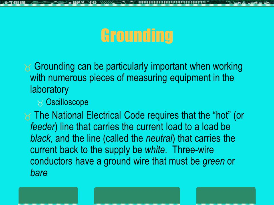 Grounding Grounding can be particularly important when working with numerous pieces of measuring equipment in the laboratory.