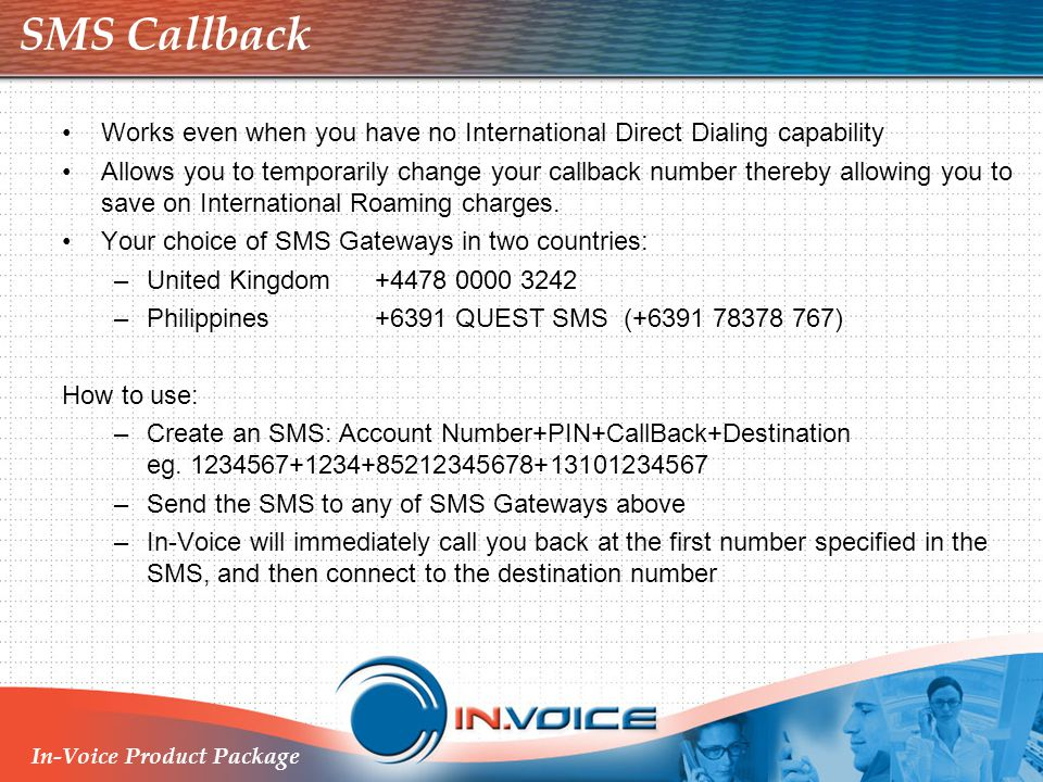 SMS Callback Works even when you have no International Direct Dialing capability.
