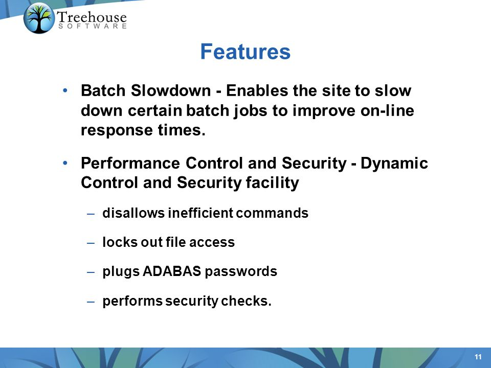Features Batch Slowdown - Enables the site to slow down certain batch jobs to improve on-line response times.