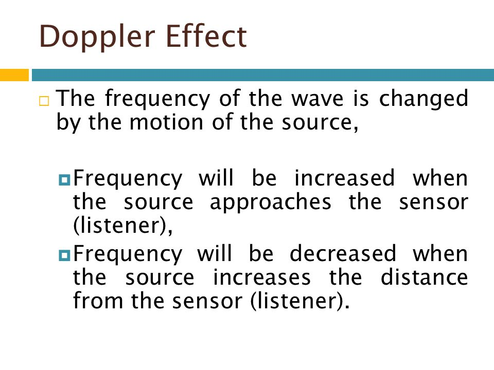 Doppler Effect The frequency of the wave is changed by the motion of the source,