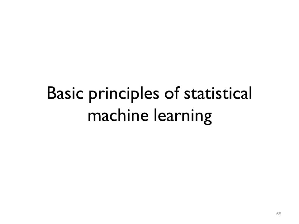 Basic principles of statistical machine learning