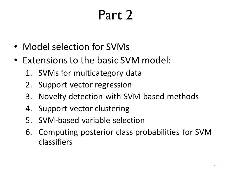 Part 2 Model selection for SVMs Extensions to the basic SVM model: