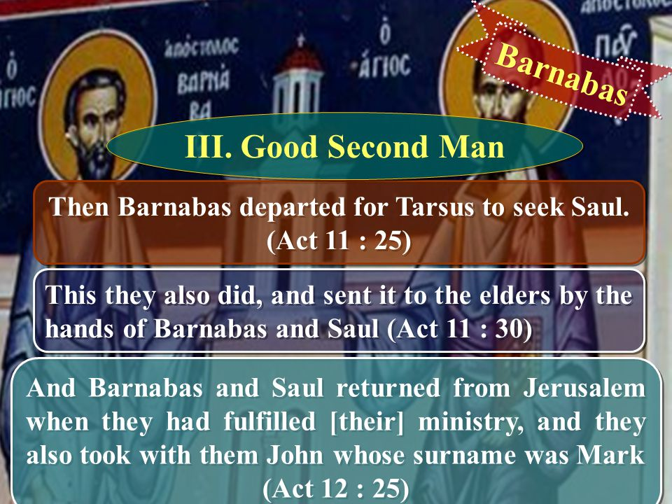 Then Barnabas departed for Tarsus to seek Saul. (Act 11 : 25)