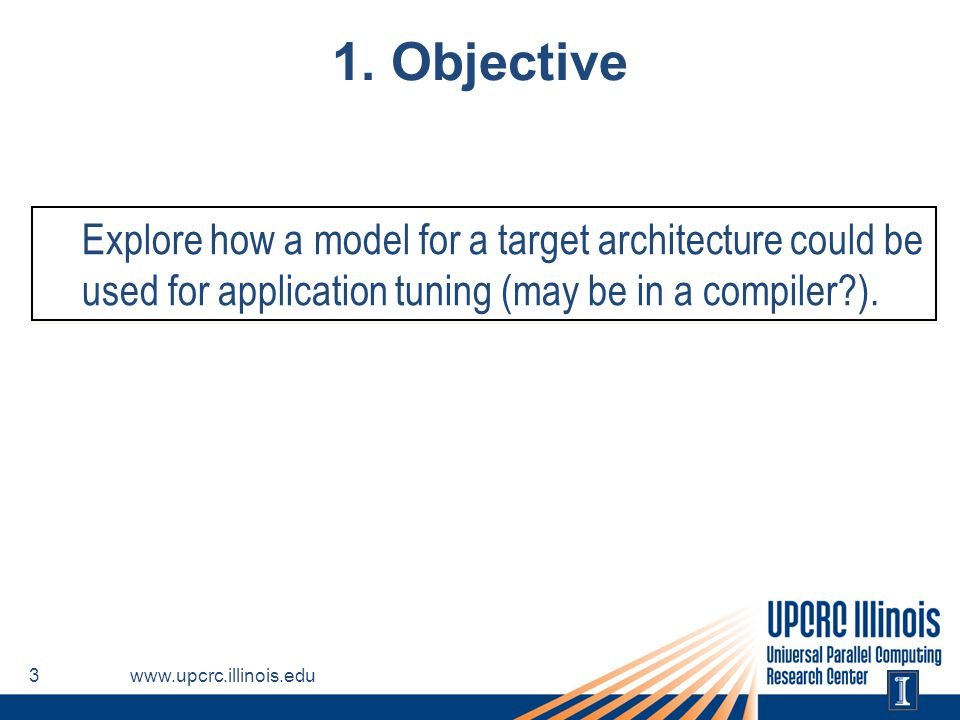 1. Objective Explore how a model for a target architecture could be used for application tuning (may be in a compiler ).