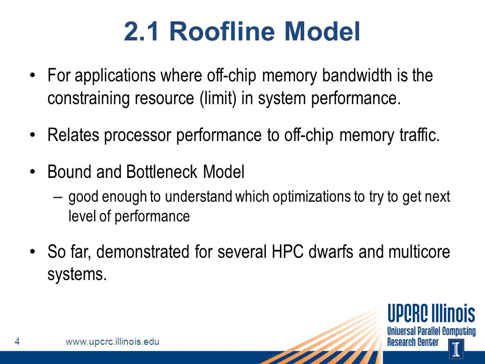 2.1 Roofline Model For applications where off-chip memory bandwidth is the constraining resource (limit) in system performance.