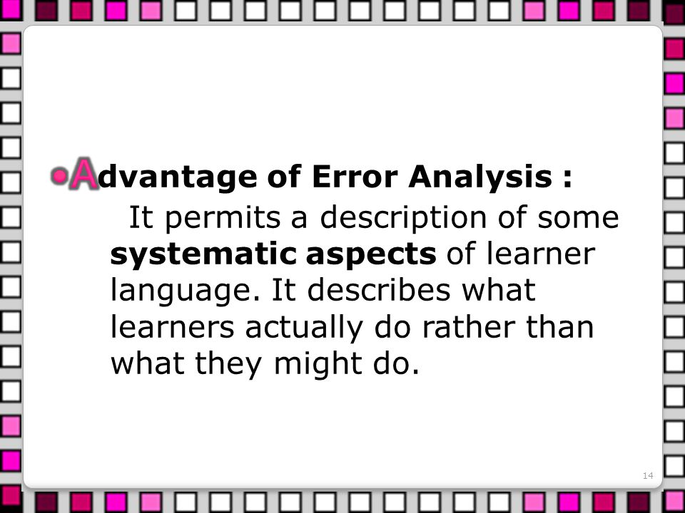 Advantage of Error Analysis :