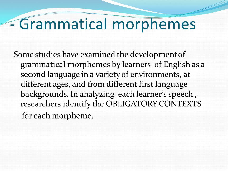 - Grammatical morphemes