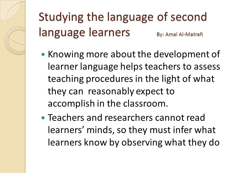 Studying the language of second language learners By: Amal Al-Matrafi