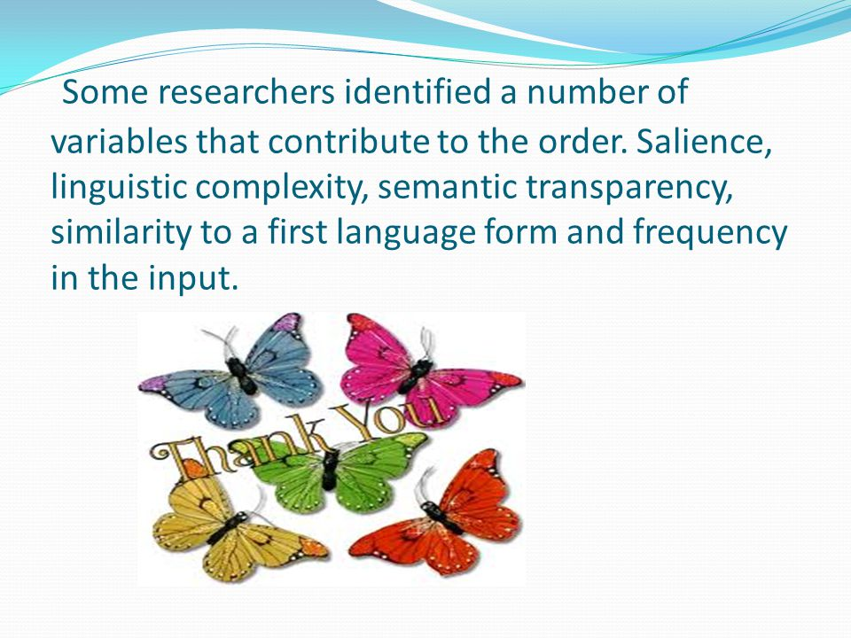 Some researchers identified a number of variables that contribute to the order.
