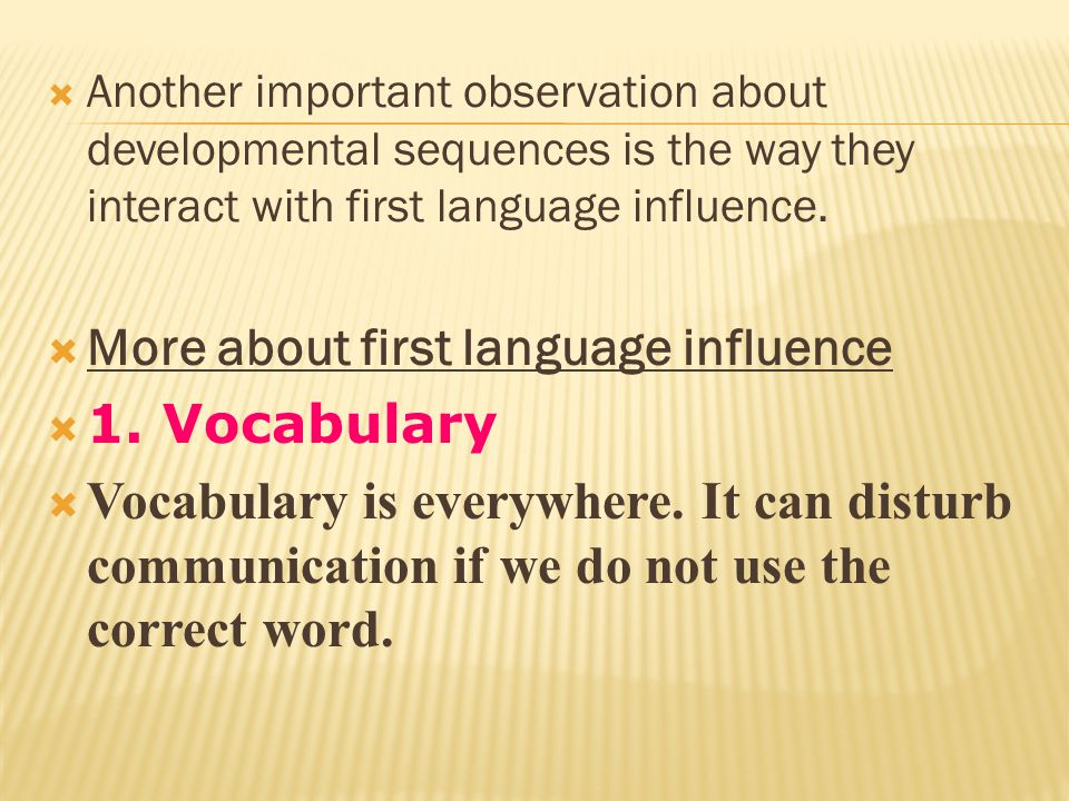 More about first language influence 1. Vocabulary