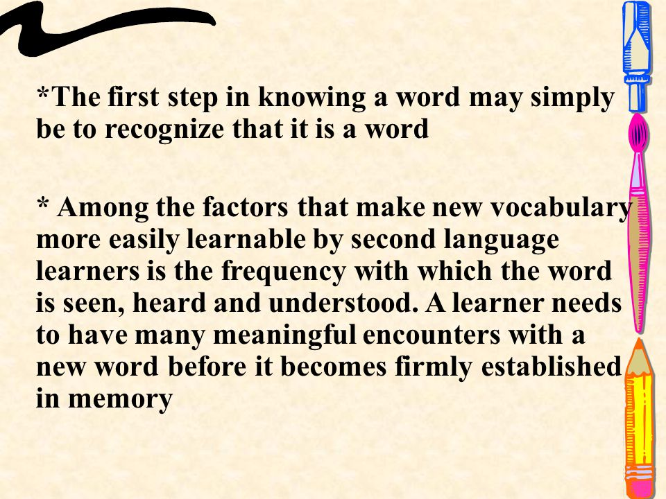 *The first step in knowing a word may simply be to recognize that it is a word
