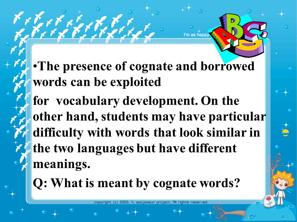 The presence of cognate and borrowed words can be exploited