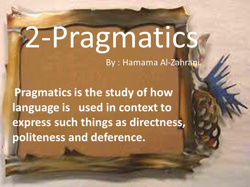 2-Pragmatics By : Hamama Al-Zahrani