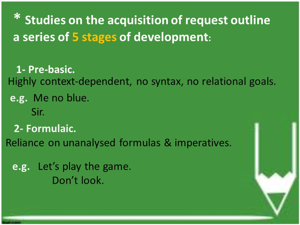 * Studies on the acquisition of request outline a series of 5 stages of development: