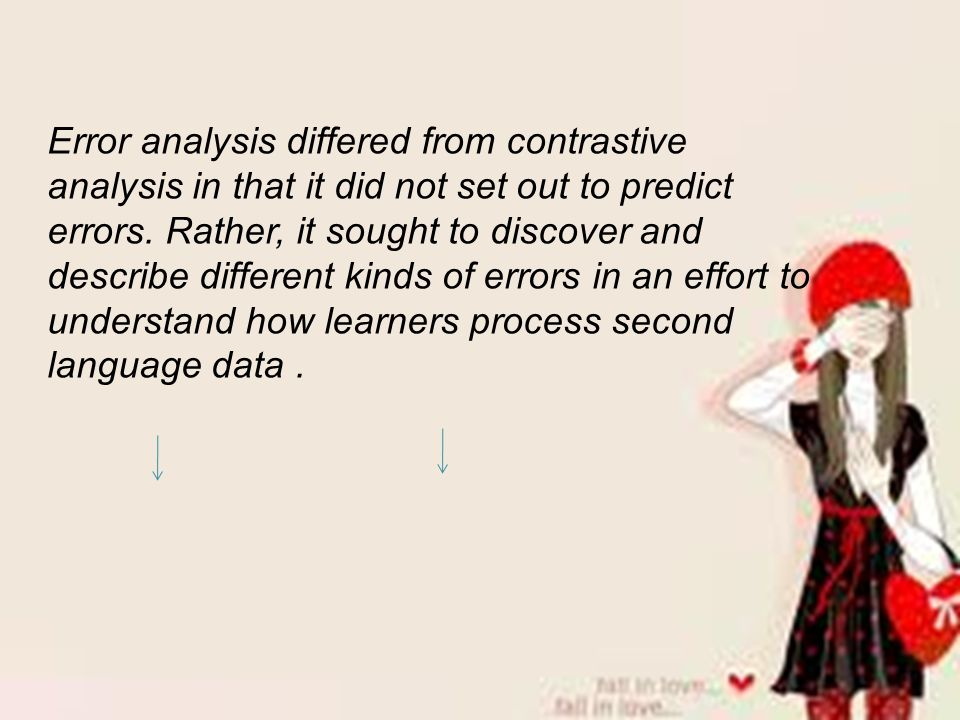 Error analysis differed from contrastive analysis in that it did not set out to predict errors.