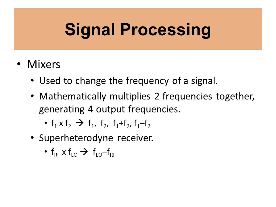 Signal Processing Mixers Used to change the frequency of a signal.