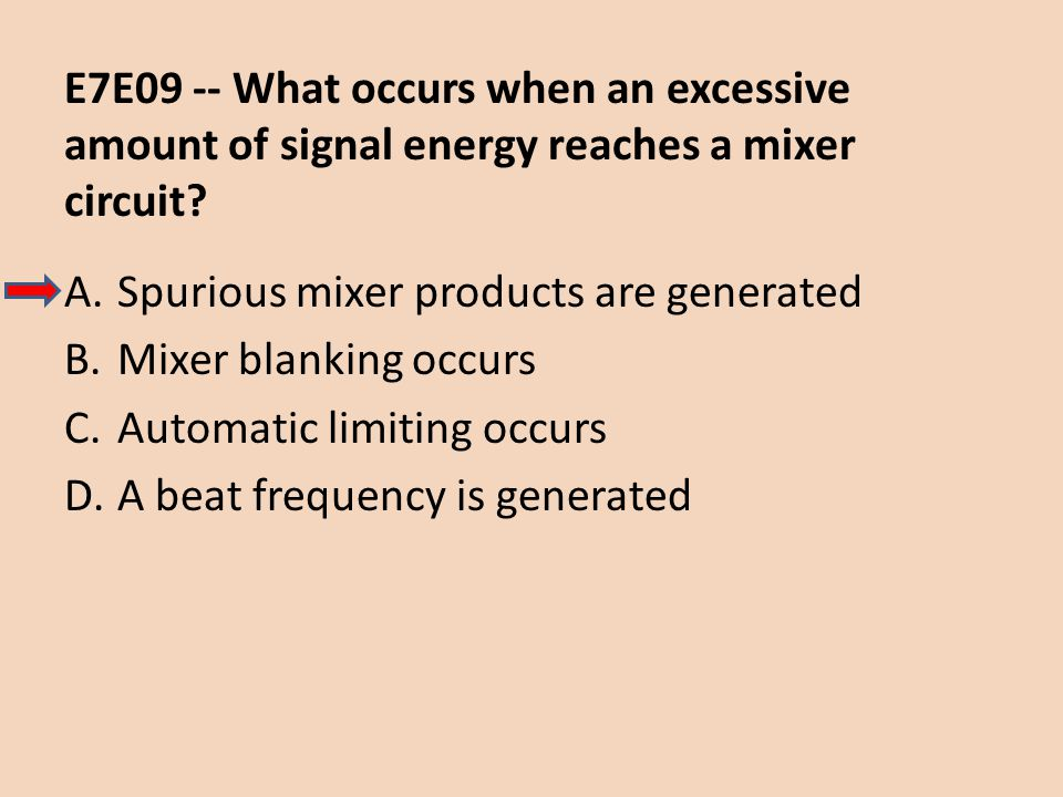 E7E09 -- What occurs when an excessive amount of signal energy reaches a mixer circuit
