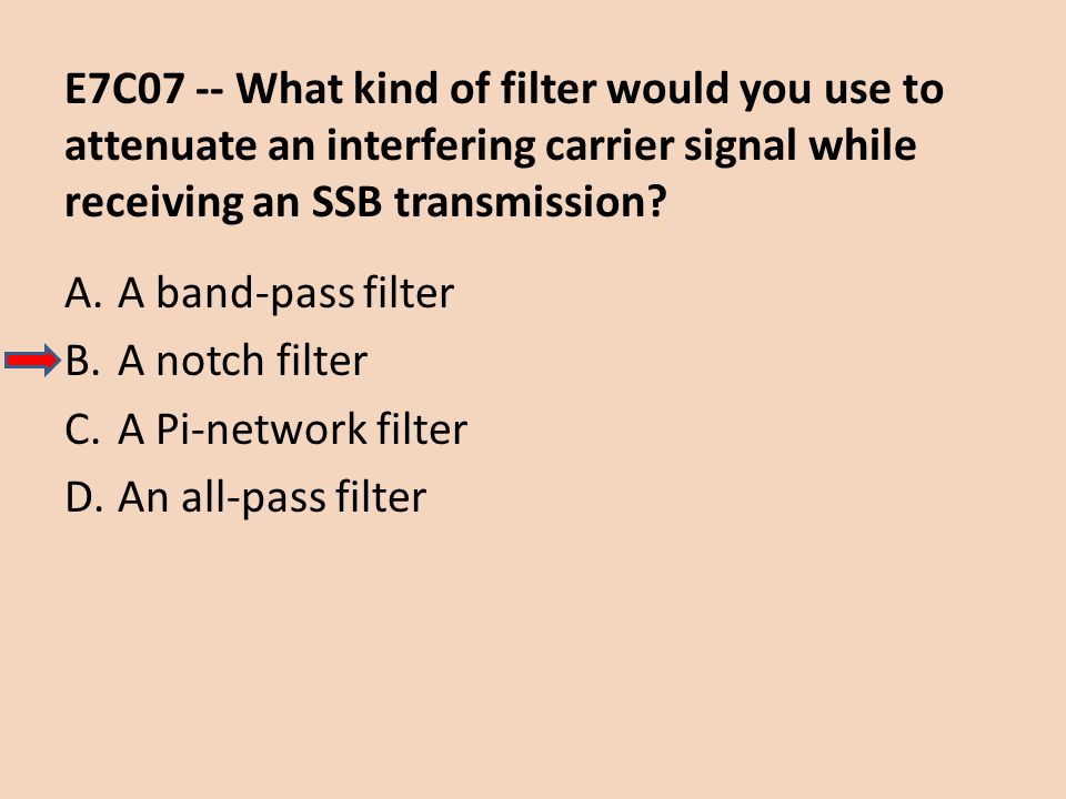 E7C07 -- What kind of filter would you use to attenuate an interfering carrier signal while receiving an SSB transmission