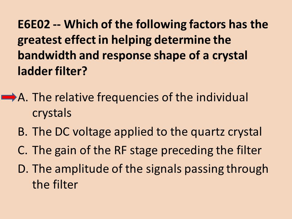 E6E02 -- Which of the following factors has the greatest effect in helping determine the bandwidth and response shape of a crystal ladder filter