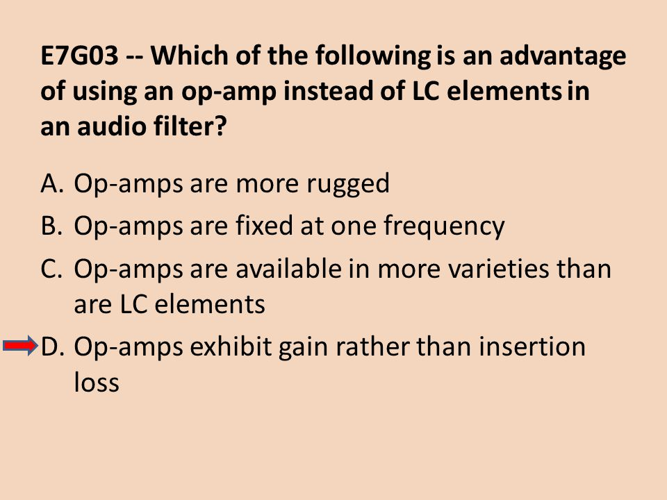 E7G03 -- Which of the following is an advantage of using an op-amp instead of LC elements in an audio filter
