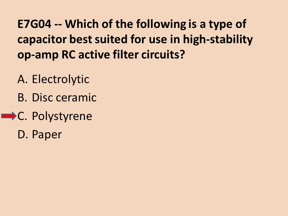 E7G04 -- Which of the following is a type of capacitor best suited for use in high-stability op-amp RC active filter circuits