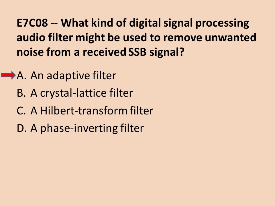 E7C08 -- What kind of digital signal processing audio filter might be used to remove unwanted noise from a received SSB signal