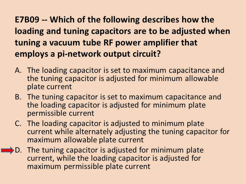 E7B09 -- Which of the following describes how the loading and tuning capacitors are to be adjusted when tuning a vacuum tube RF power amplifier that employs a pi-network output circuit