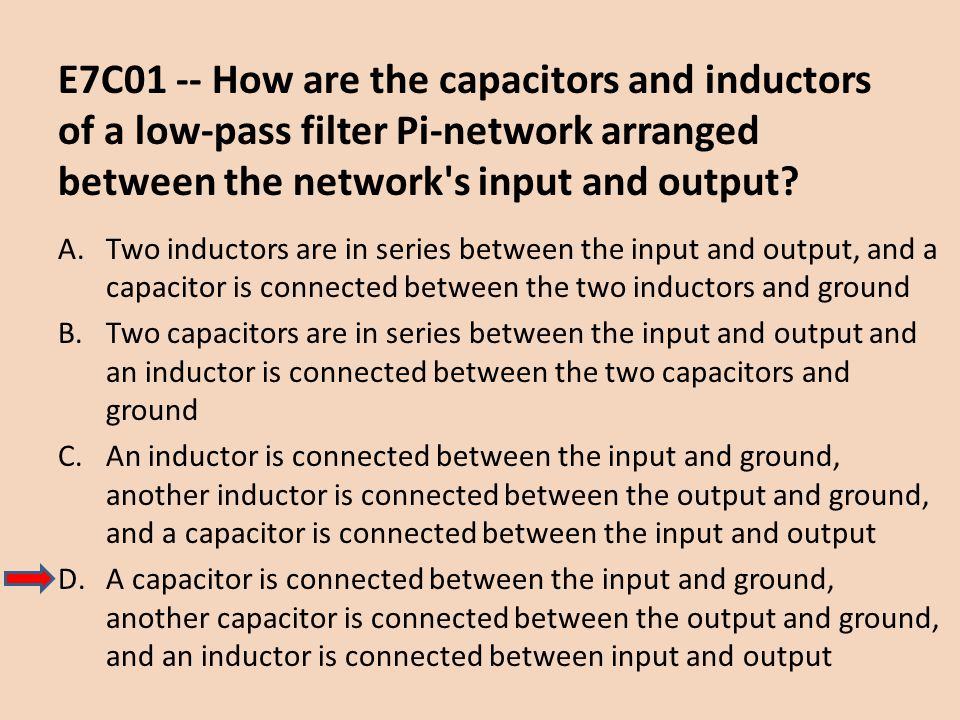 E7C01 -- How are the capacitors and inductors of a low-pass filter Pi-network arranged between the network s input and output
