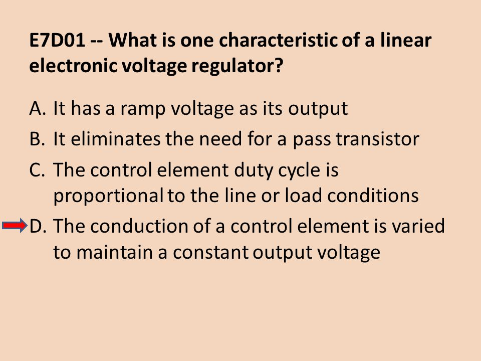 E7D01 -- What is one characteristic of a linear electronic voltage regulator